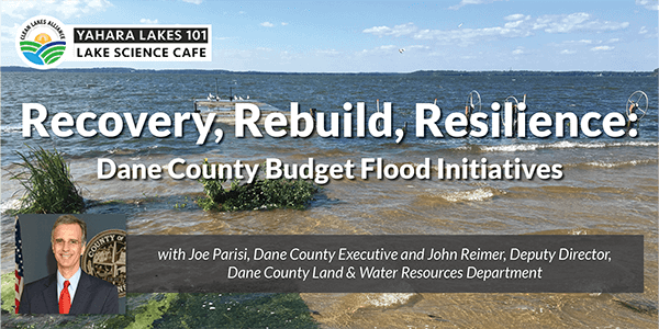 Yahara Lakes 101: Recovery, Rebuild, Resilience