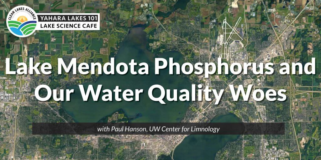 Lake Mendota Phosphorus and Our Water Quality Woes