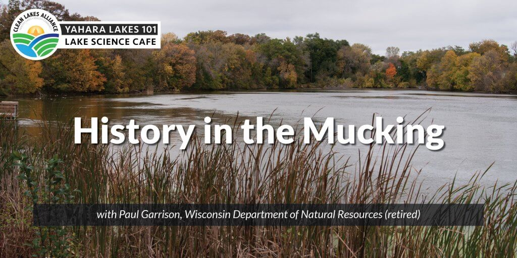 Yahara Lakes 101: History in the Mucking
